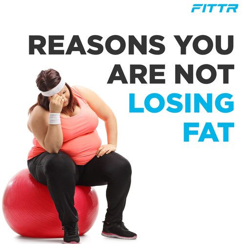Not Losing Fat?  Here Are The Reasons