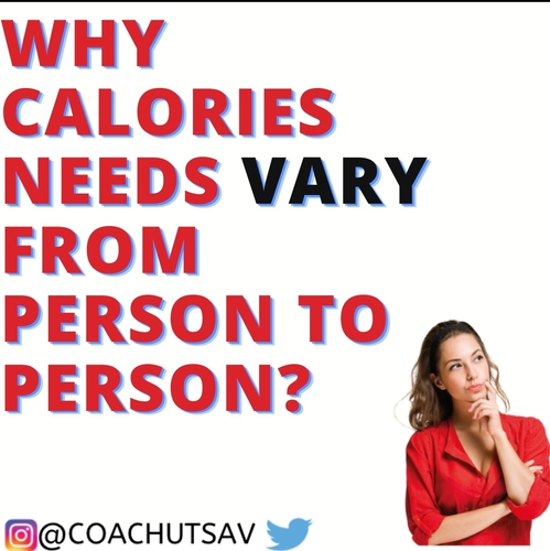 Why Calories needs vary from person to person?