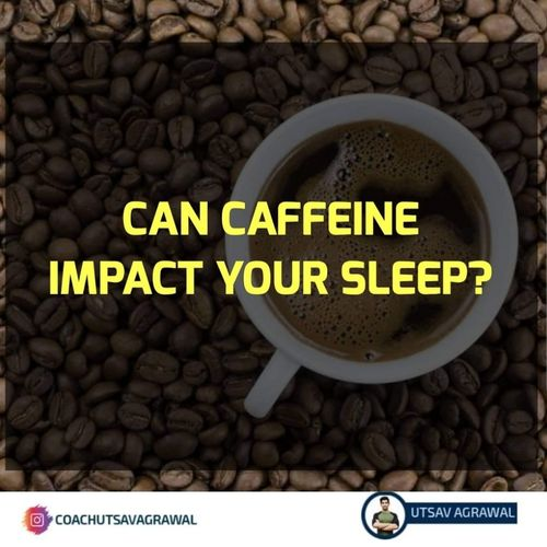 Can Caffeine Impact Your Sleep ?