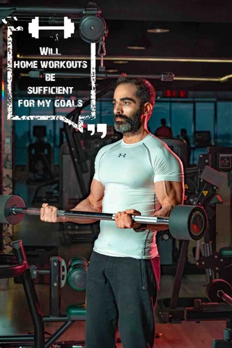 Will home workouts be sufficient for my goals?