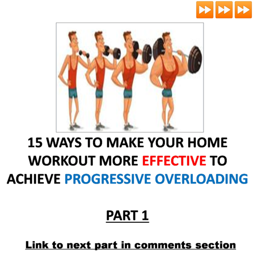 15 WAYS TO MAKE YOUR HOME WORKOUT MORE EFFECTIVE TO ACHIEVE PROGRESSIVE OVERLOADING:PART 1