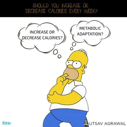 Should you increase or decrease calories every week ?