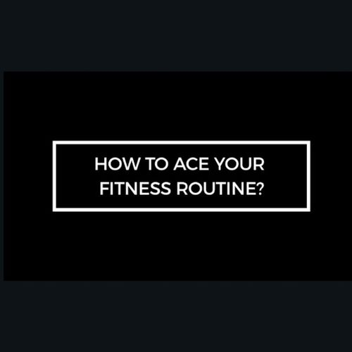 How to take small steps to ace your fitness routine?