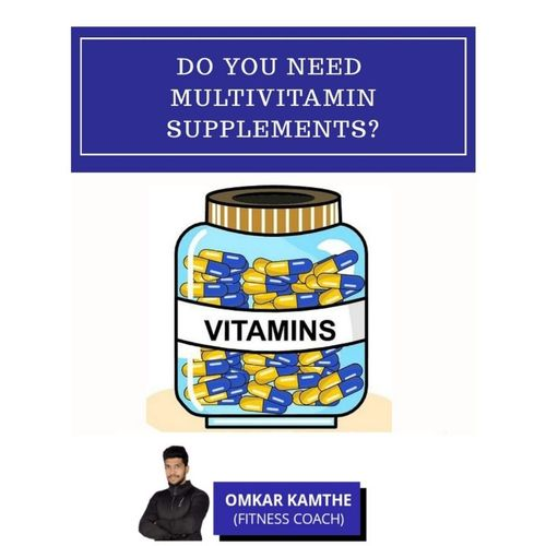 DO YOU NEED MULTIVITAMIN SUPPLEMENTS ?? 🤔🤔