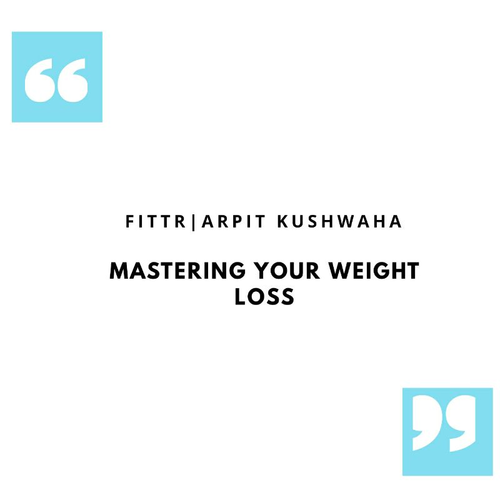 MASTERING YOUR WEIGHT LOSS