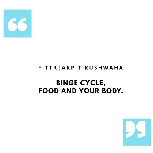 BINGE CYCLE, FOOD AND YOUR BODY.