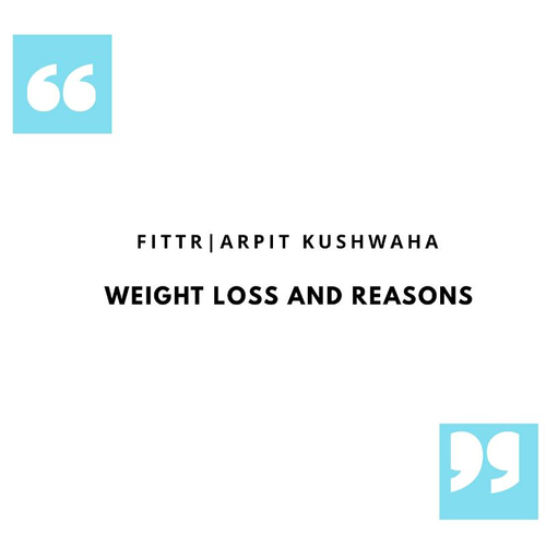 WEIGHT LOSS AND REASONS