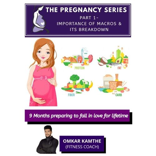 PREGNANCY SERIES - PART 1  IMPORTANCE OF MACROS AND ITS BREAKDOWN
