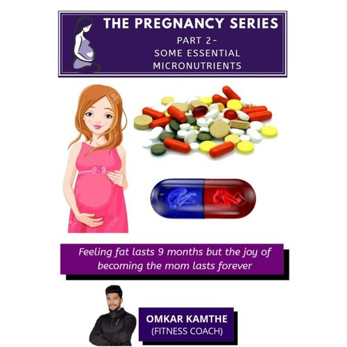 PREGNANCY SERIES PART 2 -  SOME BASIC ESSENTIAL MICRONUTRIENTS
