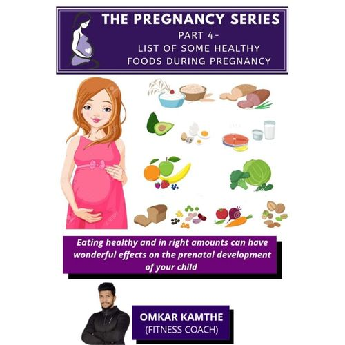 PREGNANCY SERIES PART 4 -  LIST OF SOME HEALTHY FOODS DURING PREGNANCY