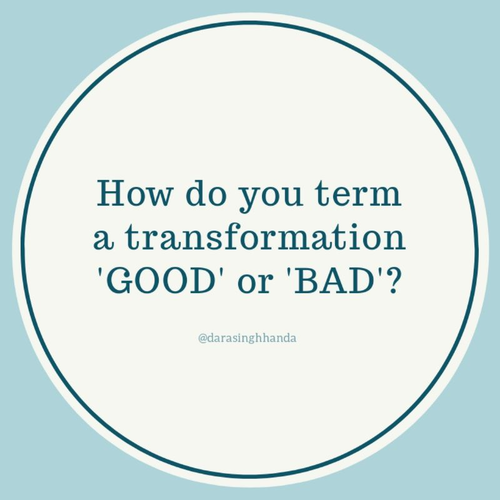 How do you term a transformation good or bad?