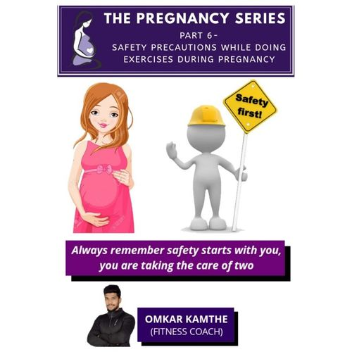 THE PREGNANCY SERIES  PART 6 - SAFETY PRECAUTIONS WHILE DOING EXERCISES DURING PREGNANCY