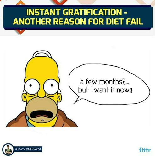 INSTANT GRATIFICATION- Another Reason For Diet Fail