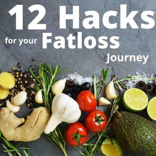 12 Hacks for your fat loss journey