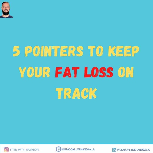 5 pointers to keep your Fat Loss on track