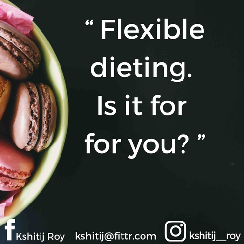 Flexible dieting. Is it for you?