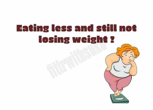 Eating less and still not losing weight?