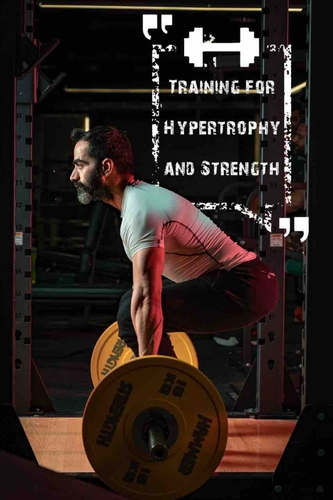 Training for Hypertrophy and Strength
