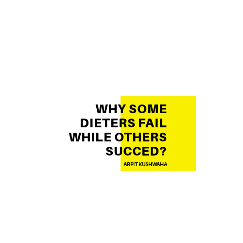 WHY SOME DIETERS FAIL BUT OTHERS SUCCEED?