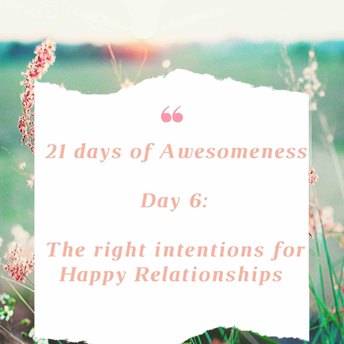 Day 6: Re-Living you inner being : Happy Relationships