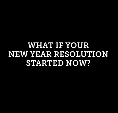 What if your New Year resolution started now?