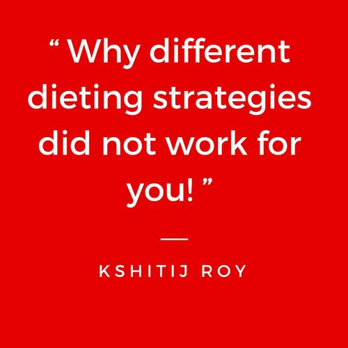 """ In case you are a victim of failed dieting strategies! """