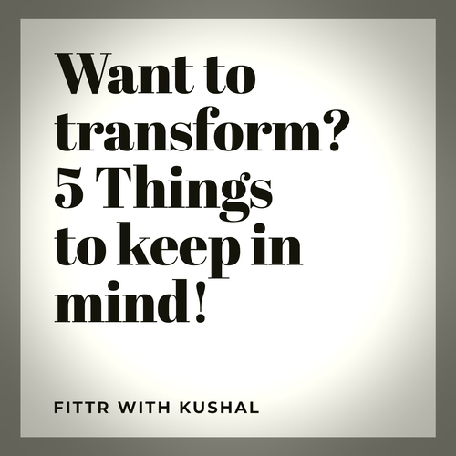 So You Want To Transform? 5 Things To Keep In Mind