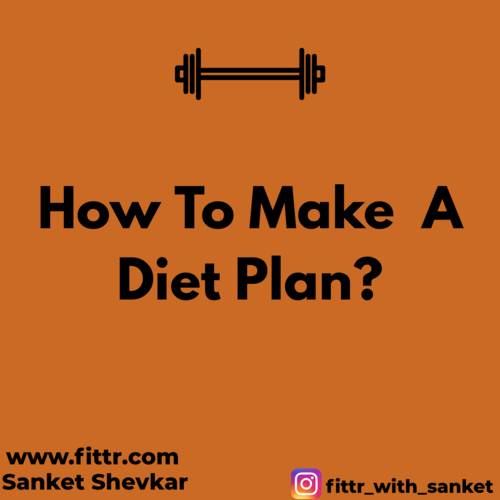 How To Make A Diet Plan?