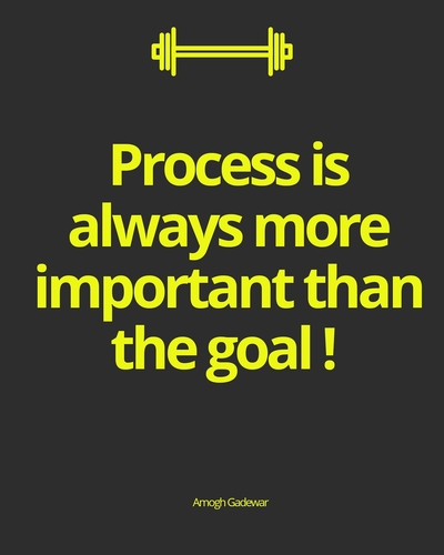 Process is more important than the goal !