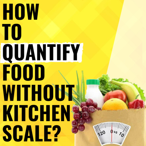 How To Quantify Food: Easy Lockdown Hacks