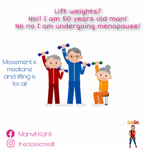 Lift weights?? No! I am 50 years OLD man! Or menopause is not the time to lift!