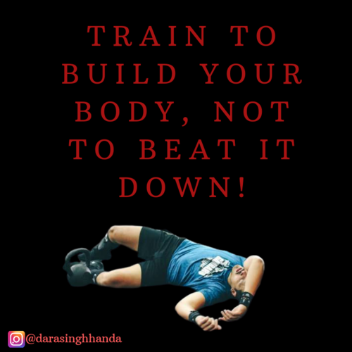 Train to build your body, not to beat it down!
