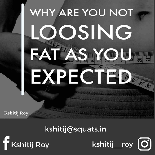 Why at times, fat loss doesn't happen the way we expect!