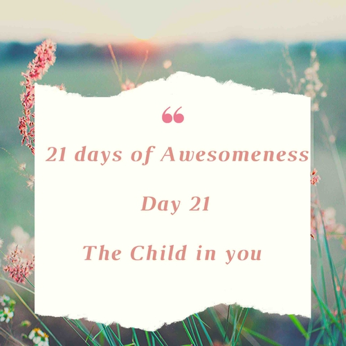 Day 21: 21 days of Awesomeness : The Small Child in you