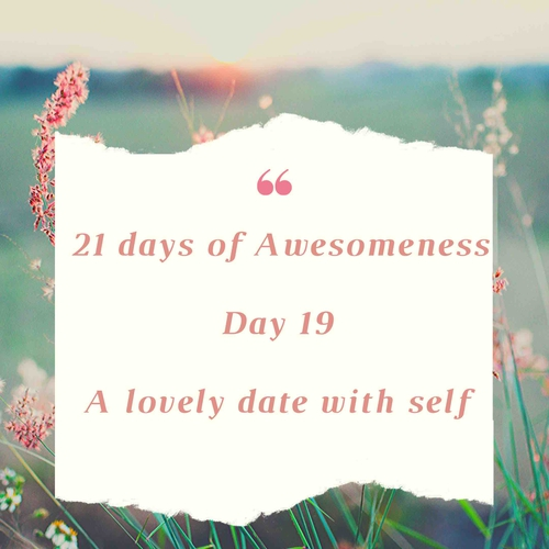 Day 19: Re-live your Inner Being : A lovely date with self