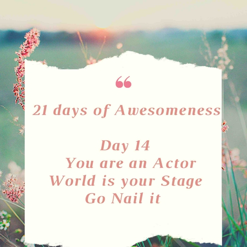Day 14: Re-live your Inner Being: An actor in World Stage