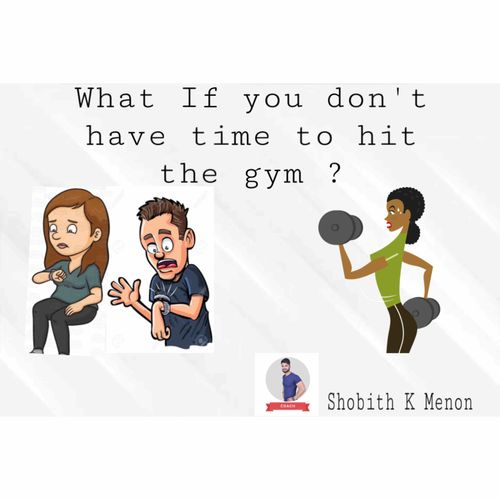 What if you don't have time to hit the gym or do not have access to a gym !!
