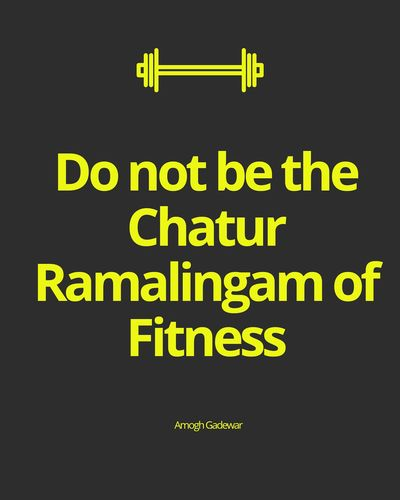 Do not be the Chatur Ramalingam of Fitness!!