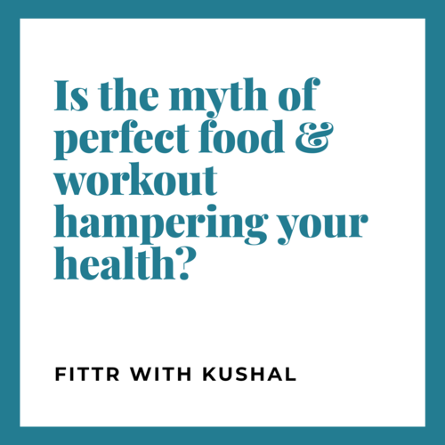Is the myth of perfect food & workout hampering your health?