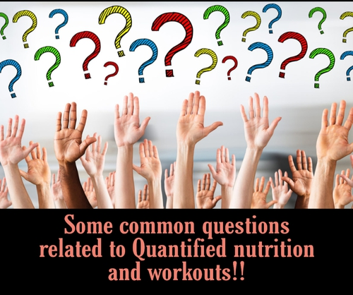 Some Common Questions Related to Quantified nutrition and Workouts!!