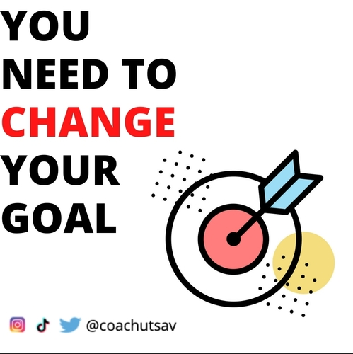 You Need To Change Your Goal