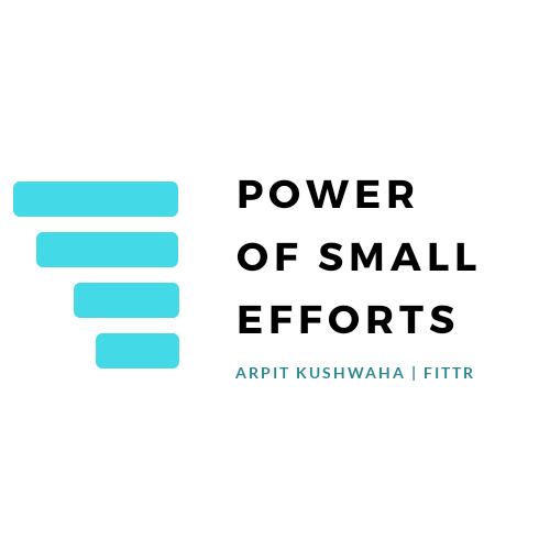 POWER OF SMALL EFFORTS