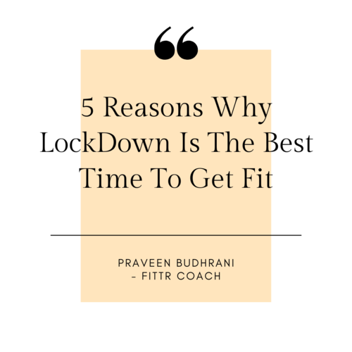 5 Reasons Why LockDown Is The Best Time To Get Fit
