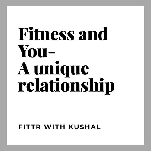 Fitness & you, a unique relationship.
