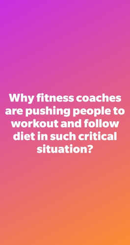 Why fitness coaches are pushing people to workout and follow diet in such critical situation?