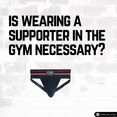 Is it necessary to wear a supporter in the gym?